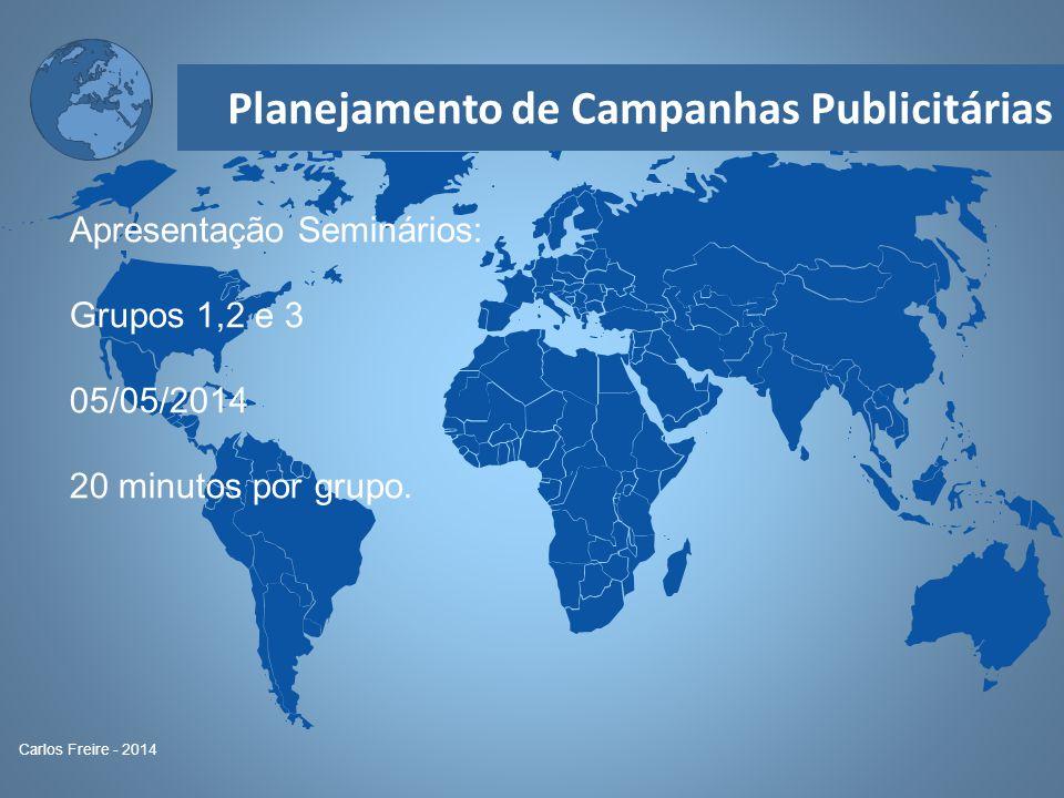 Planejamento de Campanhas Publicitárias Carlos Freire - 2014 Apresentação Seminários: Grupos 1,2 e 3 05/05/2014 20 minutos por grupo.