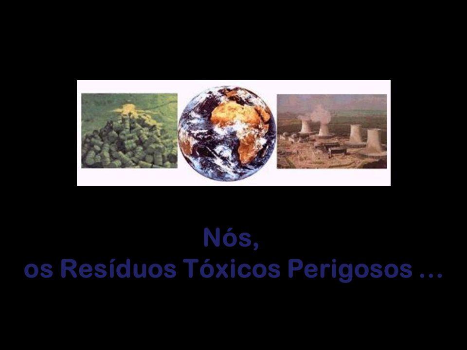 Nós, os Resíduos Tóxicos Perigosos...