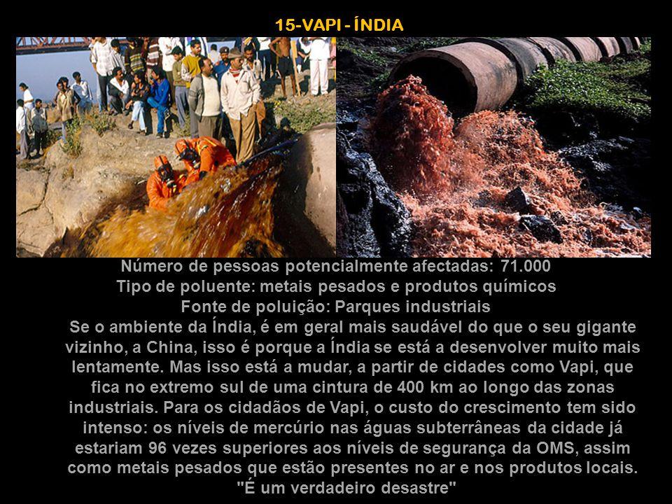 15-VAPI - ÍNDIA Número de pessoas potencialmente afectadas: 71.000 Tipo de poluente: metais pesados e produtos químicos Fonte de poluição: Parques ind