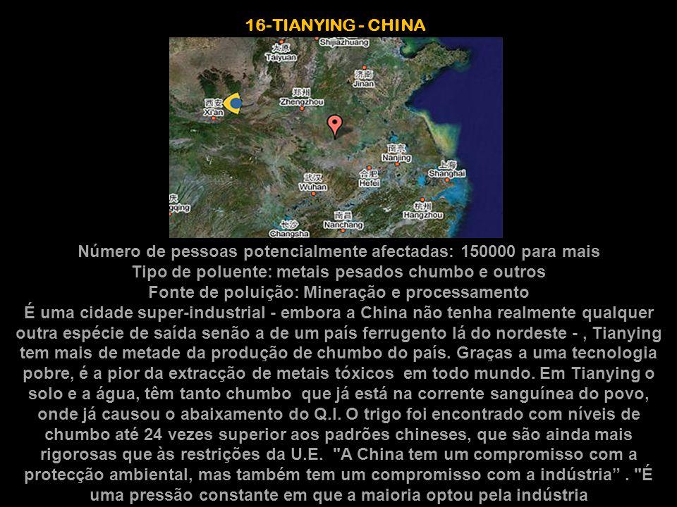 16-TIANYING - CHINA Número de pessoas potencialmente afectadas: 150000 para mais Tipo de poluente: metais pesados chumbo e outros Fonte de poluição: M