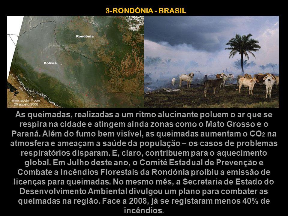3-RONDÓNIA - BRASIL As queimadas, realizadas a um ritmo alucinante poluem o ar que se respira na cidade e atingem ainda zonas como o Mato Grosso e o P