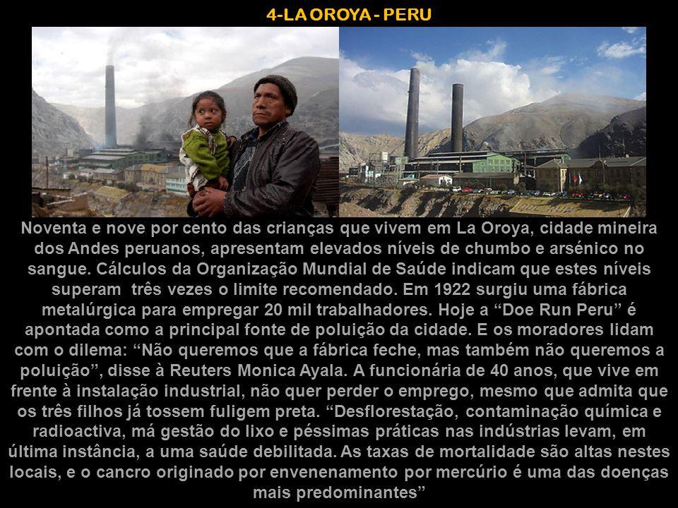 4-LA OROYA - PERU Noventa e nove por cento das crianças que vivem em La Oroya, cidade mineira dos Andes peruanos, apresentam elevados níveis de chumbo