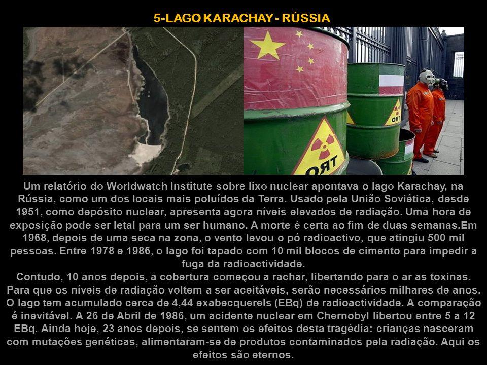 5-LAGO KARACHAY - RÚSSIA Um relatório do Worldwatch Institute sobre lixo nuclear apontava o lago Karachay, na Rússia, como um dos locais mais poluídos