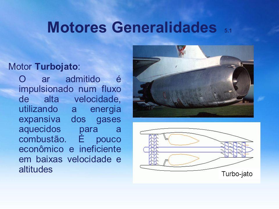 Motores Generalidades 5.1 Motor Turbojato: O ar admitido é impulsionado num fluxo de alta velocidade, utilizando a energia expansiva dos gases aquecid