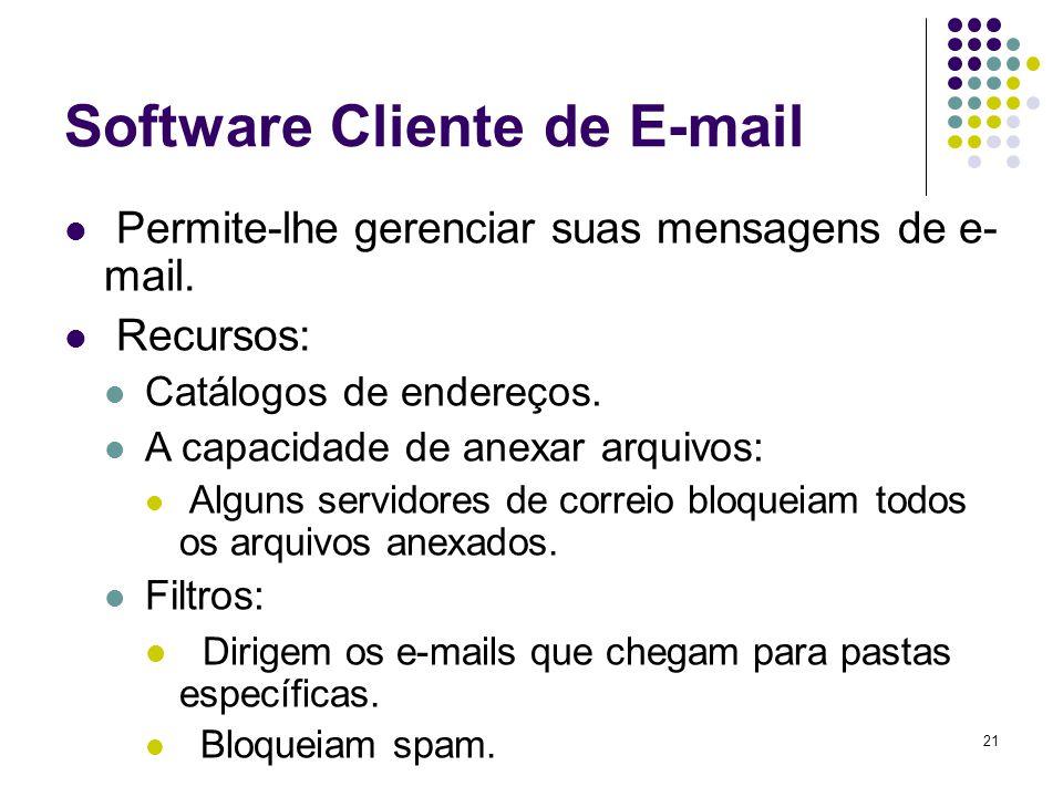21 Software Cliente de E-mail Permite-lhe gerenciar suas mensagens de e- mail. Recursos: Catálogos de endereços. A capacidade de anexar arquivos: Algu