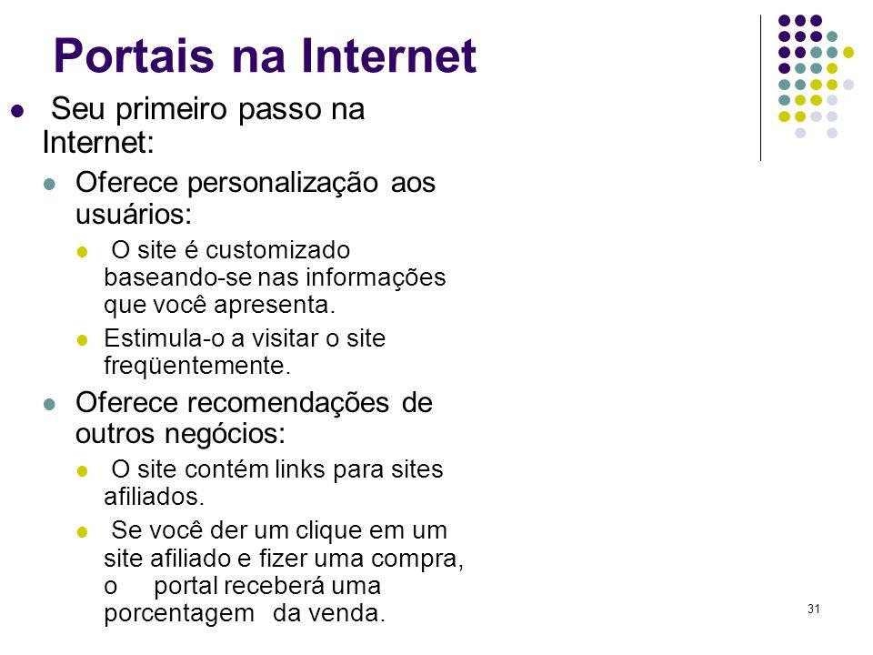 31 Portais na Internet Seu primeiro passo na Internet: Oferece personalização aos usuários: O site é customizado baseando-se nas informações que você