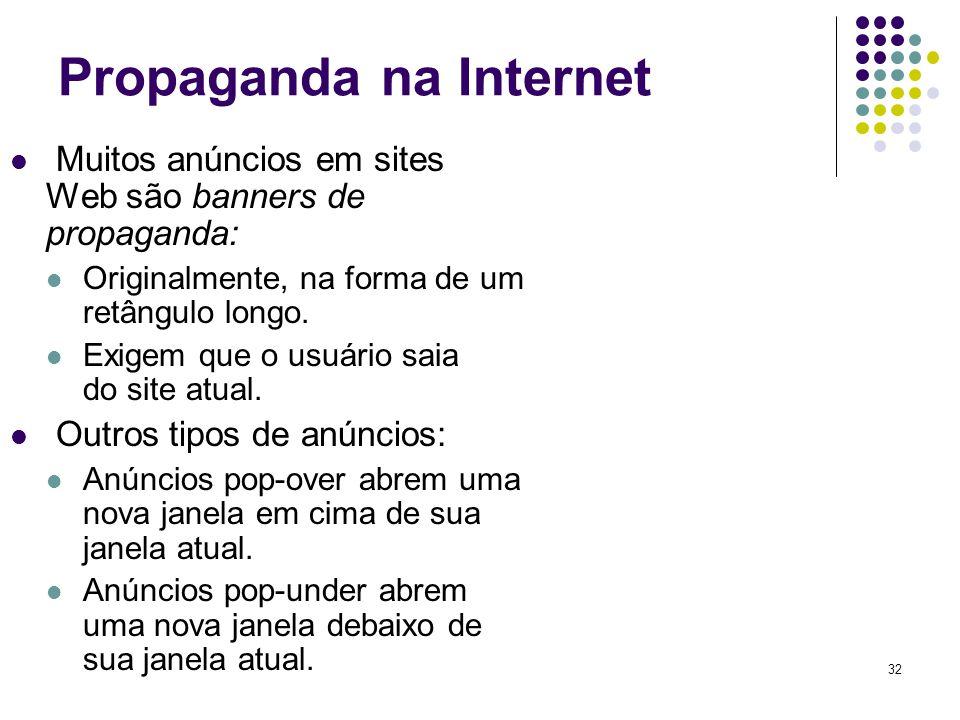 32 Propaganda na Internet Muitos anúncios em sites Web são banners de propaganda: Originalmente, na forma de um retângulo longo. Exigem que o usuário