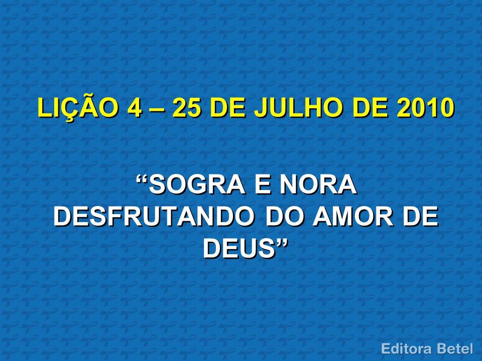 LIÇÃO 4 – 25 DE JULHO DE 2010 SOGRA E NORA DESFRUTANDO DO AMOR DE DEUS