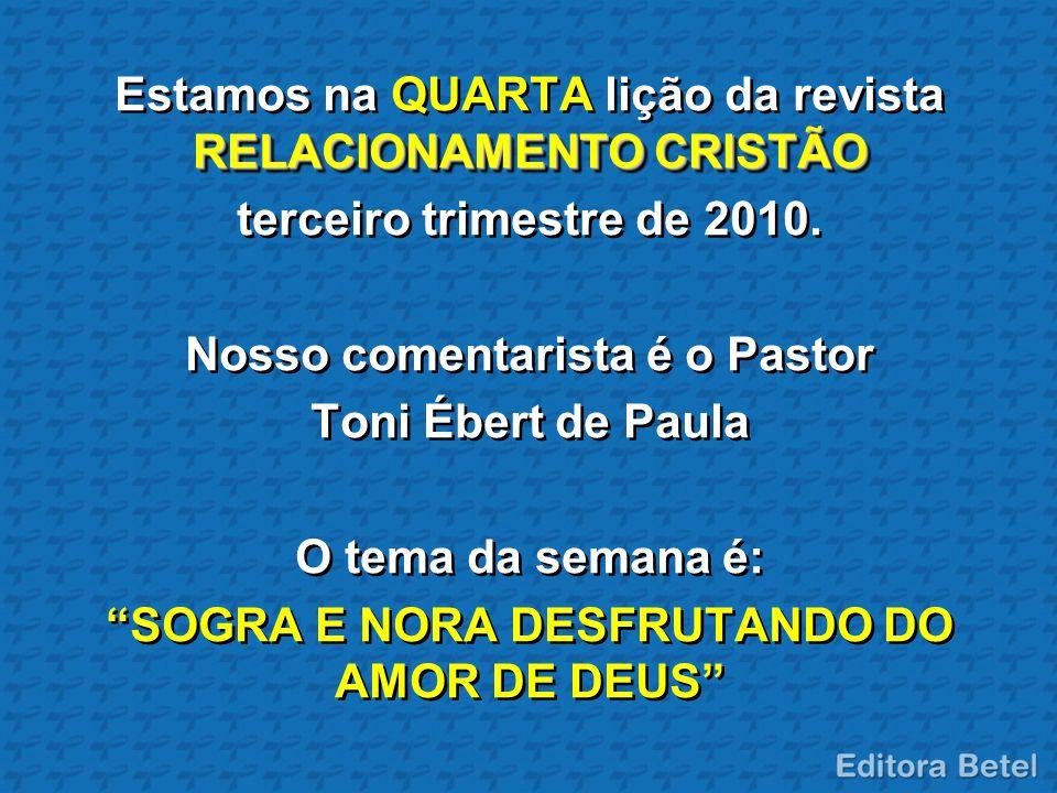 RELACIONAMENTO CRISTÃO Estamos na QUARTA lição da revista RELACIONAMENTO CRISTÃO terceiro trimestre de 2010. Nosso comentarista é o Pastor Toni Ébert
