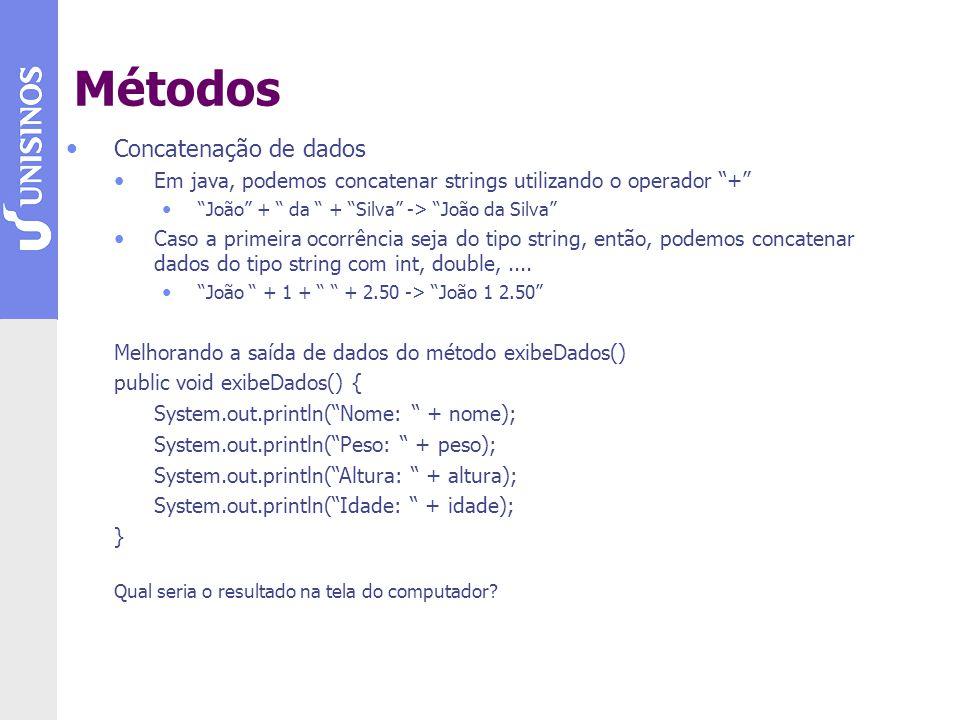 Concatenação de dados Em java, podemos concatenar strings utilizando o operador + João + da + Silva -> João da Silva Caso a primeira ocorrência seja do tipo string, então, podemos concatenar dados do tipo string com int, double,....