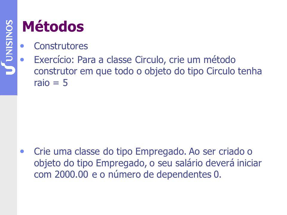 Construtores Exercício: Para a classe Circulo, crie um método construtor em que todo o objeto do tipo Circulo tenha raio = 5 Crie uma classe do tipo E