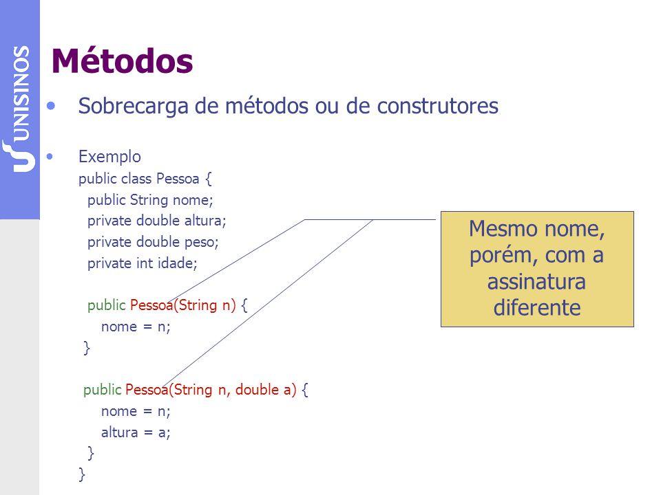 Sobrecarga de métodos ou de construtores Exemplo public class Pessoa { public String nome; private double altura; private double peso; private int ida