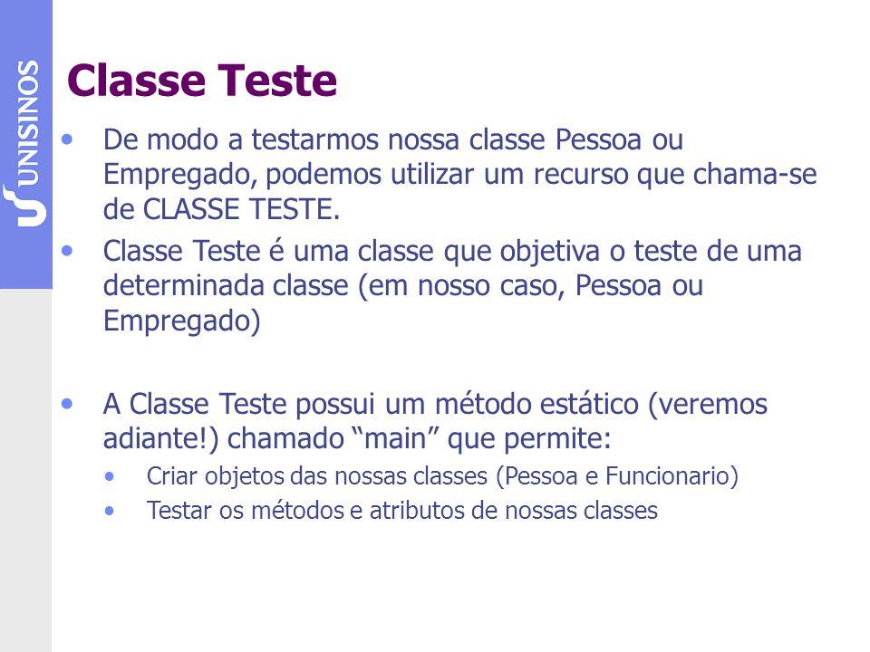 De modo a testarmos nossa classe Pessoa ou Empregado, podemos utilizar um recurso que chama-se de CLASSE TESTE. Classe Teste é uma classe que objetiva