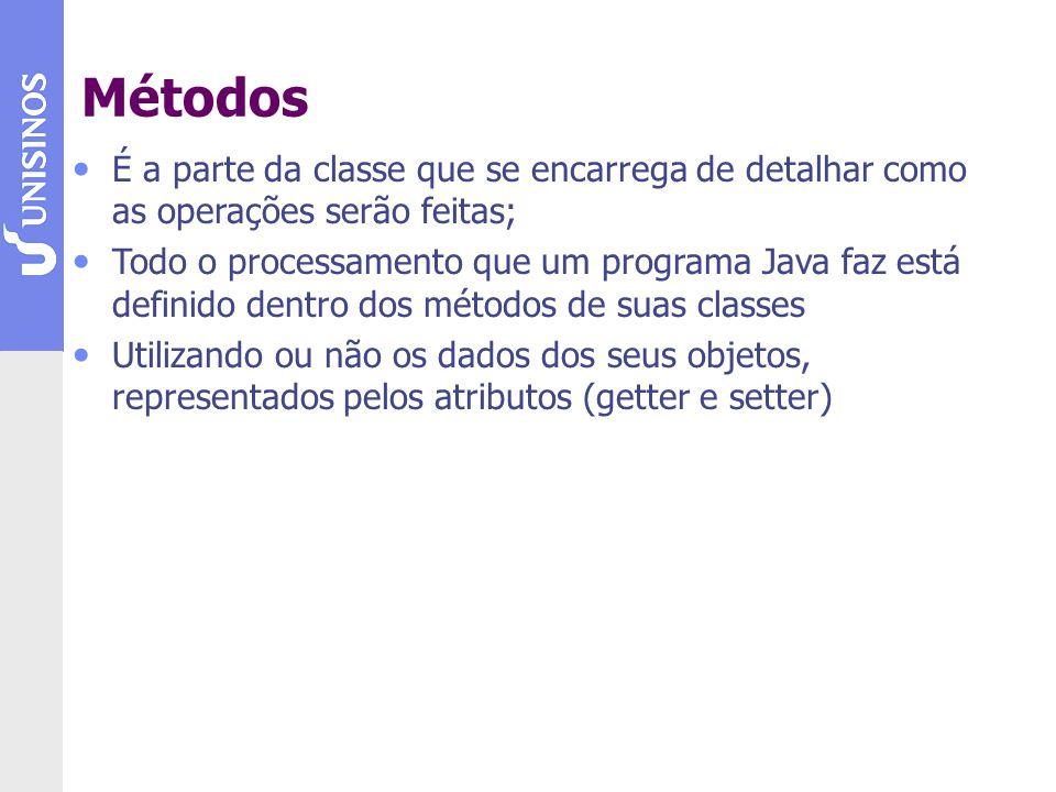 Métodos É a parte da classe que se encarrega de detalhar como as operações serão feitas; Todo o processamento que um programa Java faz está definido dentro dos métodos de suas classes Utilizando ou não os dados dos seus objetos, representados pelos atributos (getter e setter)