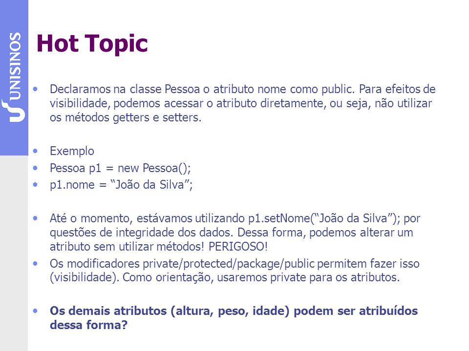 Hot Topic Declaramos na classe Pessoa o atributo nome como public. Para efeitos de visibilidade, podemos acessar o atributo diretamente, ou seja, não