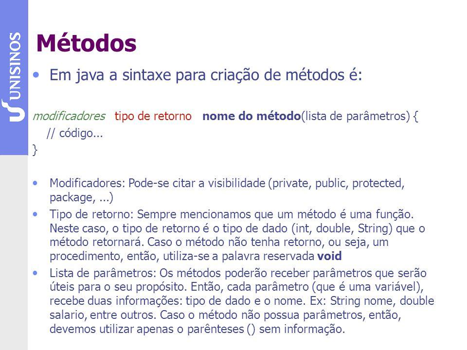 Métodos Em java a sintaxe para criação de métodos é: modificadores tipo de retorno nome do método(lista de parâmetros) { // código... } Modificadores: