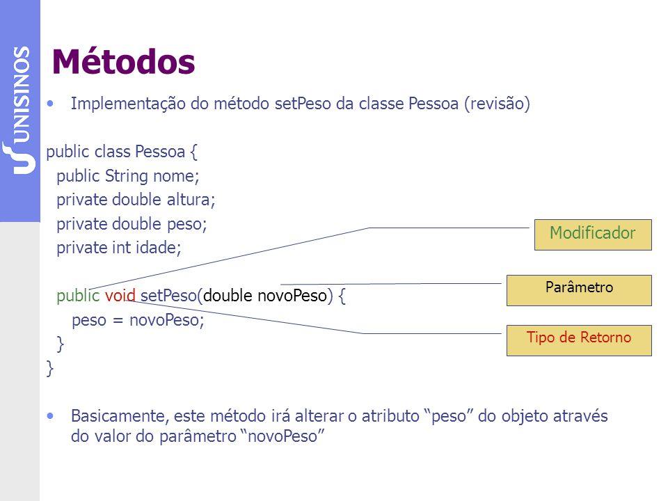 A sintaxe para a chamada de métodos em java é: Identificador do objeto (ou variável).nome do método(lista de parâmetros); Identificador do objeto (ou variável).nome do método(); Exemplo Pessoa p1 = new Pessoa(); Pessoa p2 = new Pessoa(); p1.setPeso(80.0); p2.setPeso(70.0); Métodos nome: null altura: 0.0 peso: 70.0 idade: 0 Pessoa2 p1 p2 nome: null altura: 0.0 peso: 80.0 idade: 0 Pessoa1