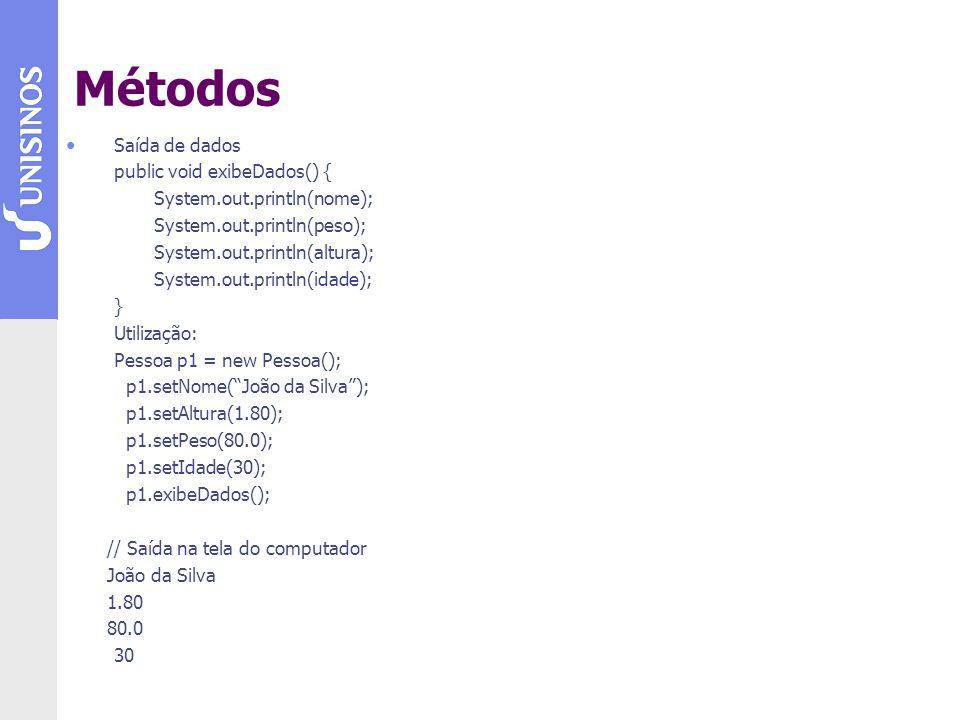 Saída de dados public void exibeDados() { System.out.println(nome); System.out.println(peso); System.out.println(altura); System.out.println(idade); }