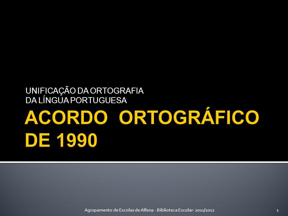 UNIFICAÇÃO DA ORTOGRAFIA DA LÍNGUA PORTUGUESA 1Agrupamento de Escolas de Alfena - Biblioteca Escolar- 2011/2012