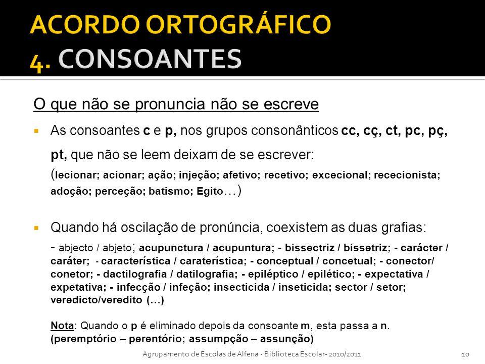 O que não se pronuncia não se escreve As consoantes c e p, nos grupos consonânticos cc, cç, ct, pc, pç, pt, que não se leem deixam de se escrever: ( l