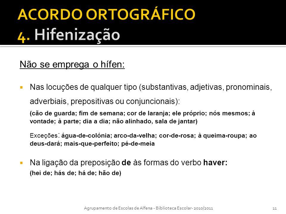 Não se emprega o hífen: Nas locuções de qualquer tipo (substantivas, adjetivas, pronominais, adverbiais, prepositivas ou conjuncionais): (cão de guard