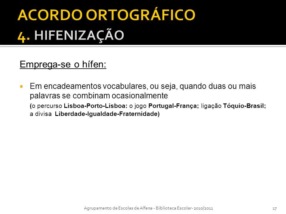 Emprega-se o hífen: Em encadeamentos vocabulares, ou seja, quando duas ou mais palavras se combinam ocasionalmente (o percurso Lisboa-Porto-Lisboa: o