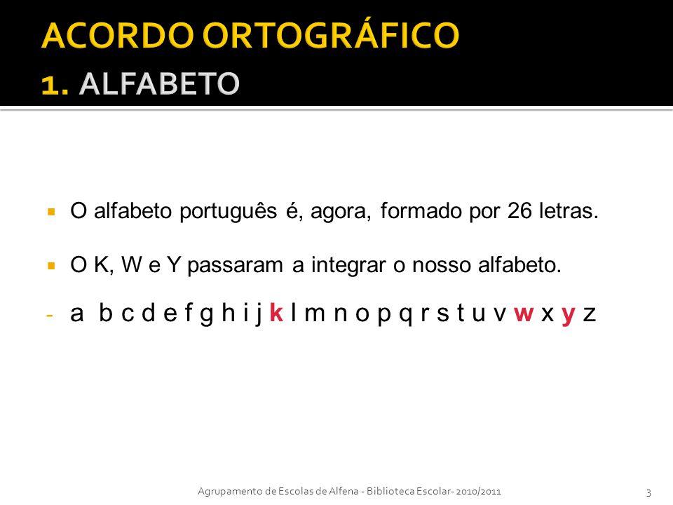 O alfabeto português é, agora, formado por 26 letras. O K, W e Y passaram a integrar o nosso alfabeto. - a b c d e f g h i j k l m n o p q r s t u v w