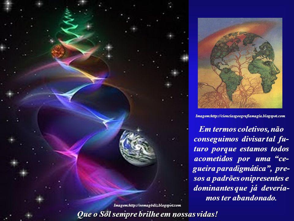 Imagem:http://eomagodiz.blogspot.com Que o Sol sempre brilhe em nossas vidas.