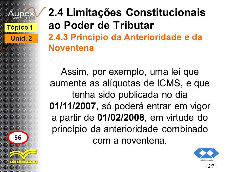 2.4 Limitações Constitucionais ao Poder de Tributar 2.4.3 Princípio da Anterioridade e da Noventena Assim, por exemplo, uma lei que aumente as alíquot