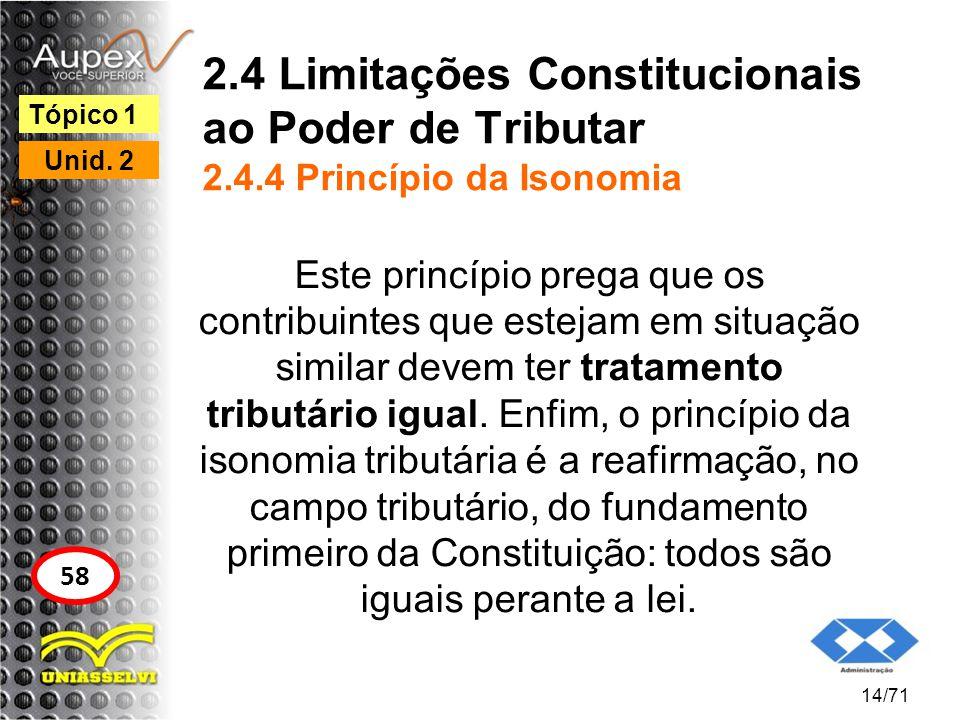 2.4 Limitações Constitucionais ao Poder de Tributar 2.4.4 Princípio da Isonomia Este princípio prega que os contribuintes que estejam em situação simi