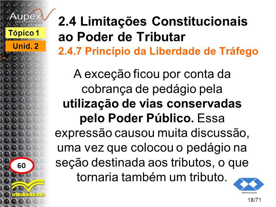 2.4 Limitações Constitucionais ao Poder de Tributar 2.4.7 Princípio da Liberdade de Tráfego A exceção ficou por conta da cobrança de pedágio pela util