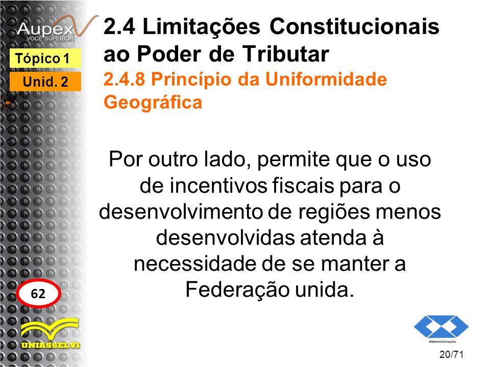 2.4 Limitações Constitucionais ao Poder de Tributar 2.4.8 Princípio da Uniformidade Geográfica Por outro lado, permite que o uso de incentivos fiscais