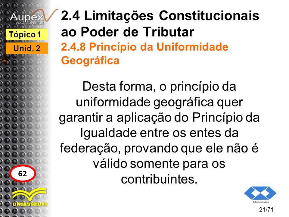 2.4 Limitações Constitucionais ao Poder de Tributar 2.4.8 Princípio da Uniformidade Geográfica Desta forma, o princípio da uniformidade geográfica que