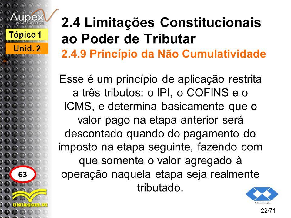 2.4 Limitações Constitucionais ao Poder de Tributar 2.4.9 Princípio da Não Cumulatividade Esse é um princípio de aplicação restrita a três tributos: o