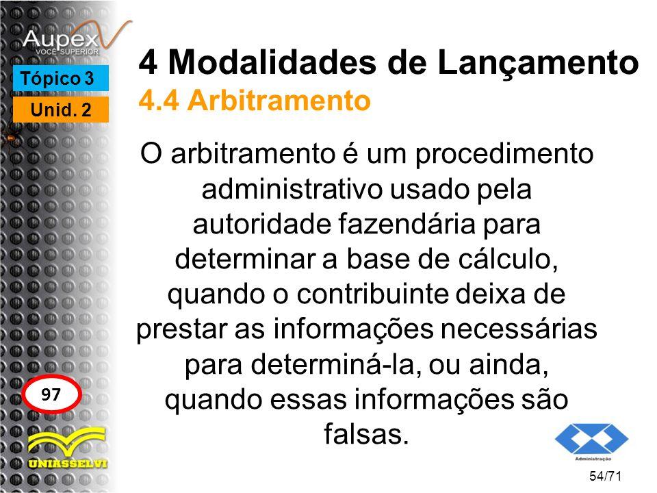 4 Modalidades de Lançamento 4.4 Arbitramento O arbitramento é um procedimento administrativo usado pela autoridade fazendária para determinar a base d