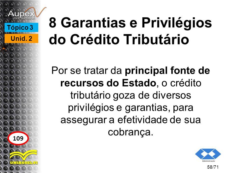 8 Garantias e Privilégios do Crédito Tributário Por se tratar da principal fonte de recursos do Estado, o crédito tributário goza de diversos privilég