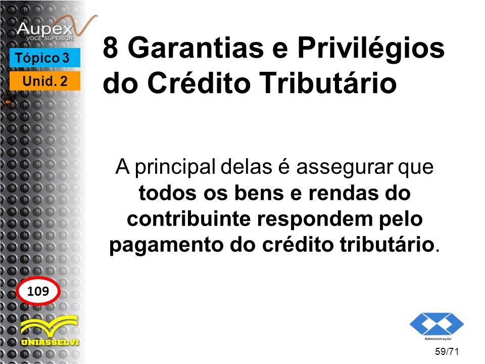 8 Garantias e Privilégios do Crédito Tributário A principal delas é assegurar que todos os bens e rendas do contribuinte respondem pelo pagamento do c