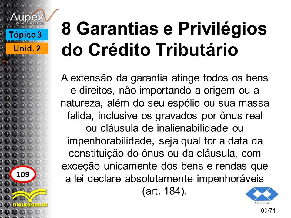 8 Garantias e Privilégios do Crédito Tributário A extensão da garantia atinge todos os bens e direitos, não importando a origem ou a natureza, além do