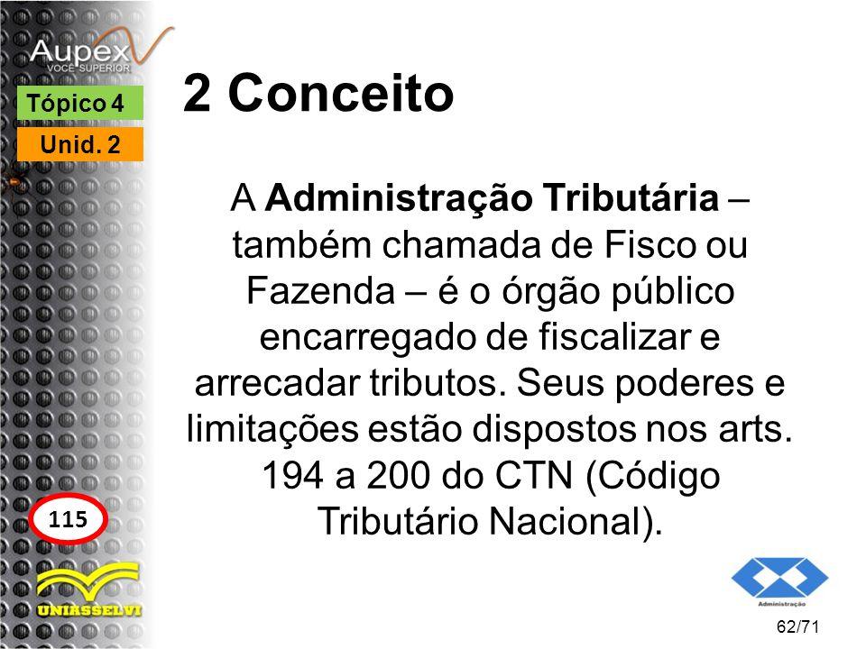 2 Conceito A Administração Tributária – também chamada de Fisco ou Fazenda – é o órgão público encarregado de fiscalizar e arrecadar tributos. Seus po