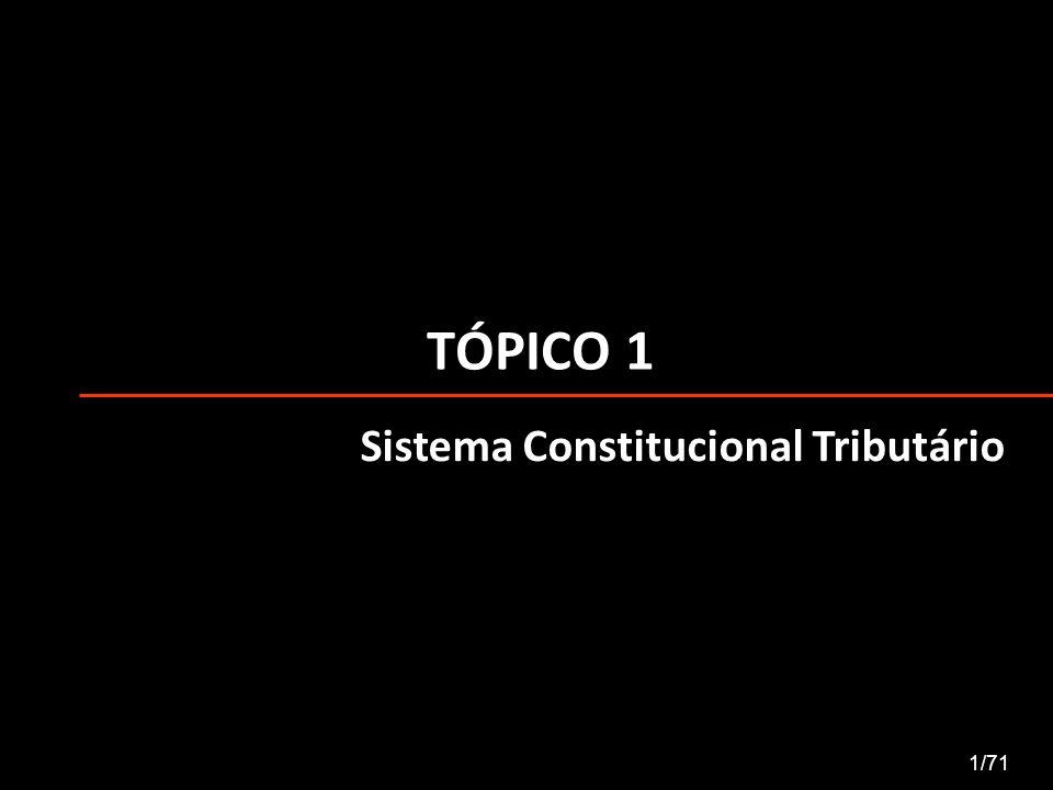 TÓPICO 1 1/71 Sistema Constitucional Tributário