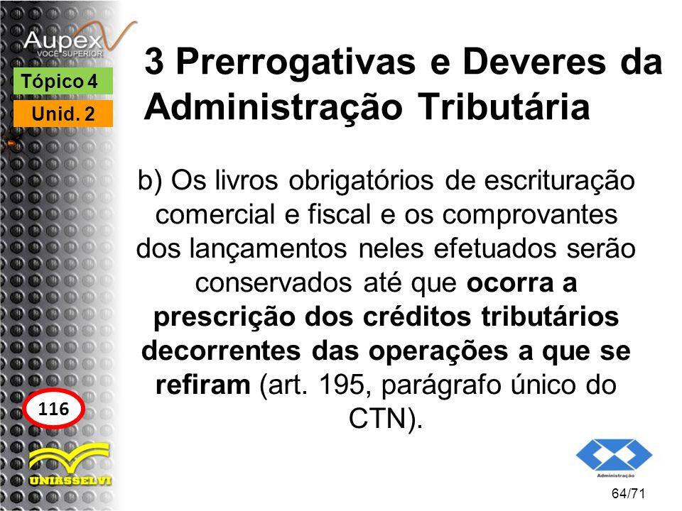 3 Prerrogativas e Deveres da Administração Tributária b) Os livros obrigatórios de escrituração comercial e fiscal e os comprovantes dos lançamentos n