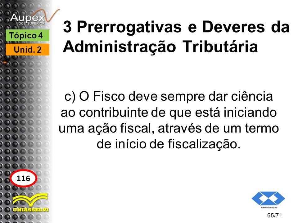 3 Prerrogativas e Deveres da Administração Tributária c) O Fisco deve sempre dar ciência ao contribuinte de que está iniciando uma ação fiscal, atravé