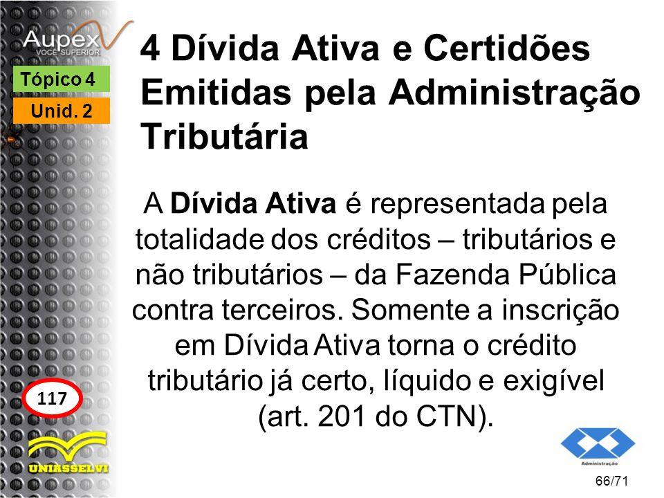 4 Dívida Ativa e Certidões Emitidas pela Administração Tributária A Dívida Ativa é representada pela totalidade dos créditos – tributários e não tribu