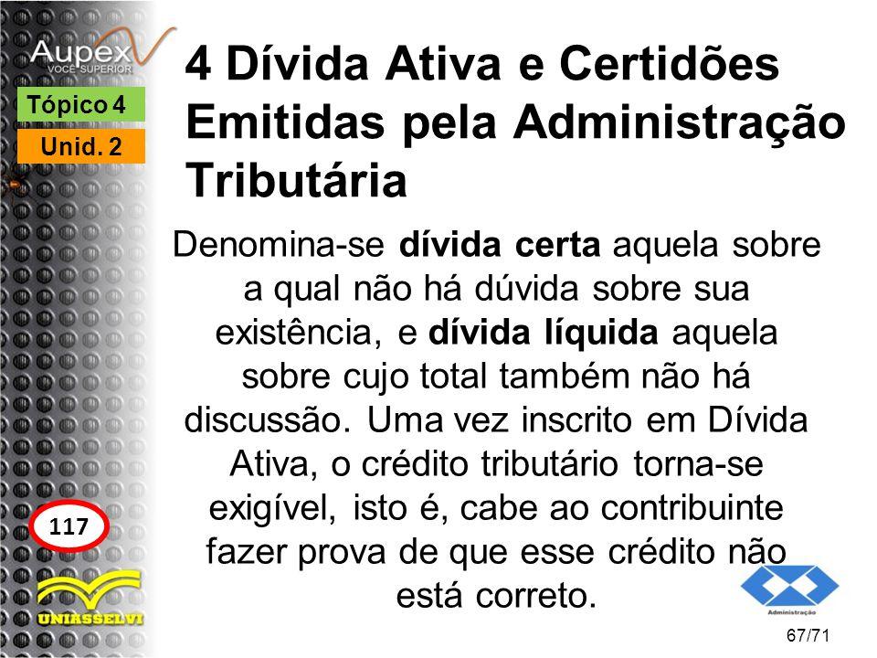 4 Dívida Ativa e Certidões Emitidas pela Administração Tributária Denomina-se dívida certa aquela sobre a qual não há dúvida sobre sua existência, e d