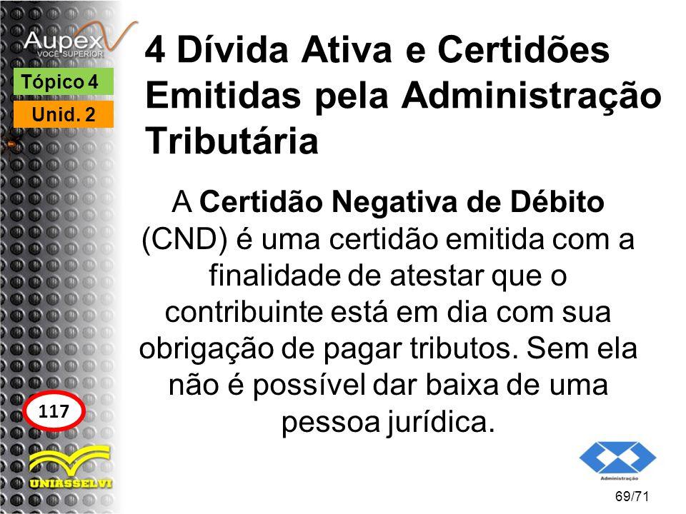 4 Dívida Ativa e Certidões Emitidas pela Administração Tributária A Certidão Negativa de Débito (CND) é uma certidão emitida com a finalidade de atest
