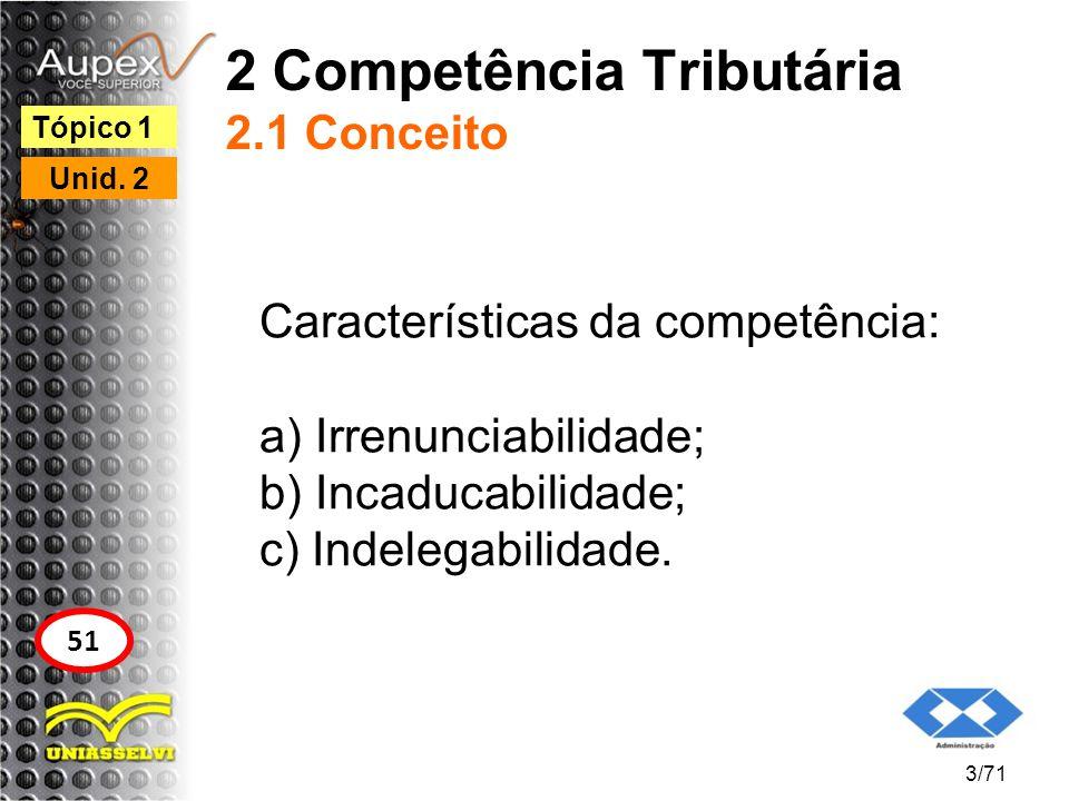 2 Competência Tributária 2.2 Classificação * Competência privativa: é aquela concedida a apenas uma pessoa política.