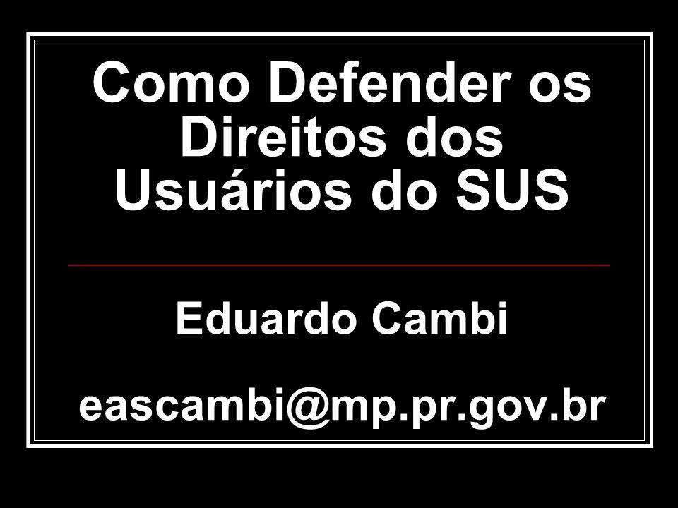 Como Defender os Direitos dos Usuários do SUS Como Defender os Direitos dos Usuários do SUS Eduardo Cambi eascambi@mp.pr.gov.br