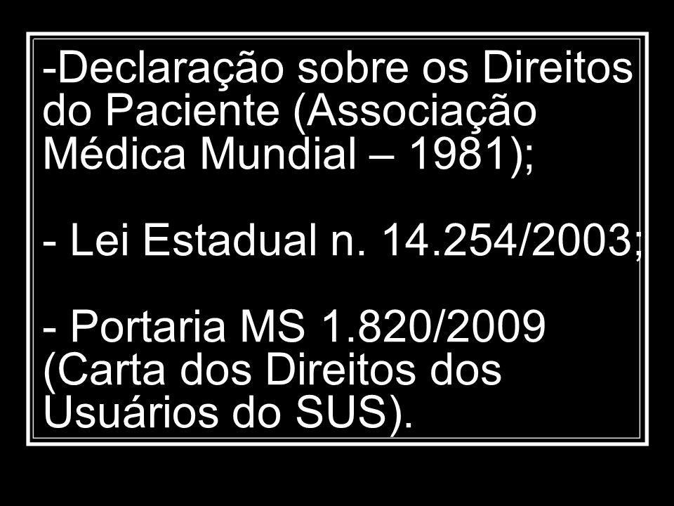 -Declaração sobre os Direitos do Paciente (Associação Médica Mundial – 1981); - Lei Estadual n. 14.254/2003; - Portaria MS 1.820/2009 (Carta dos Direi