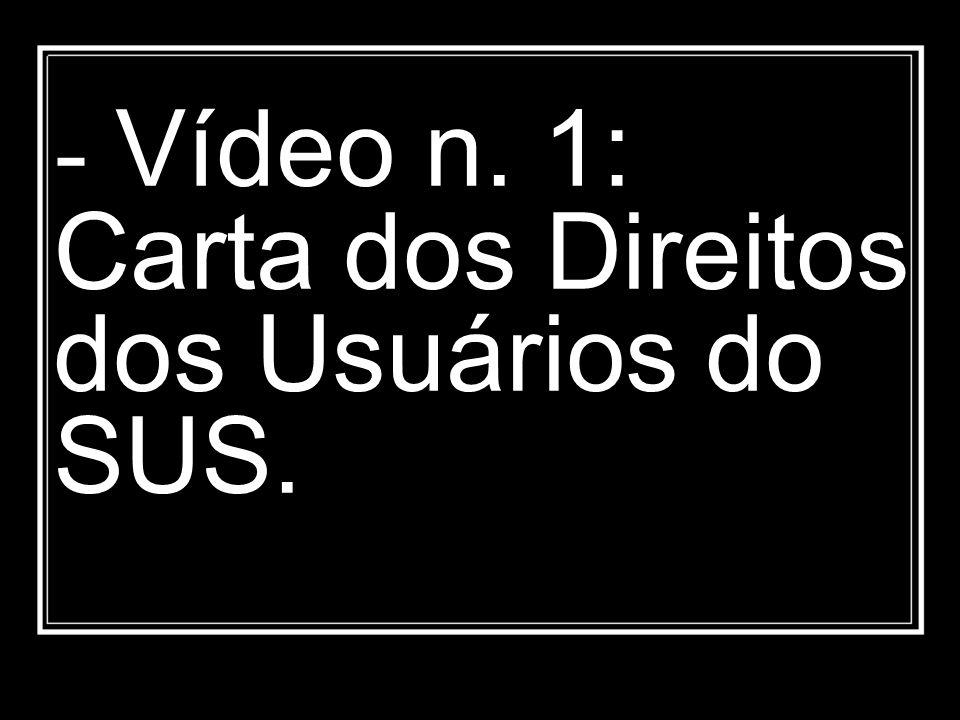 - Vídeo n. 1: Carta dos Direitos dos Usuários do SUS.