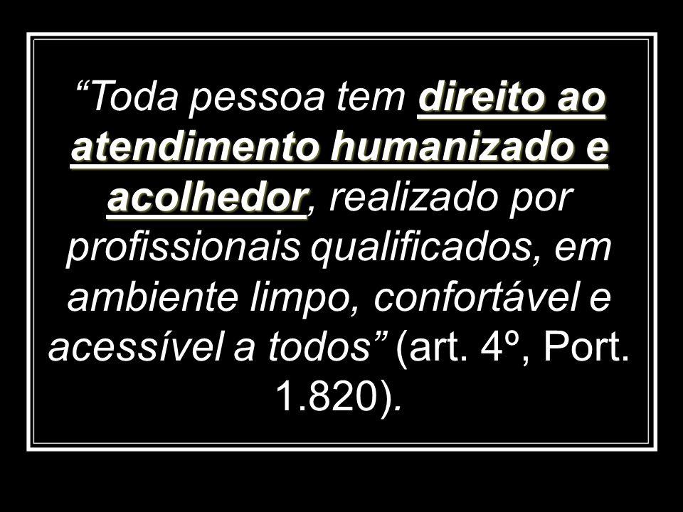 direito ao atendimento humanizado e acolhedor Toda pessoa tem direito ao atendimento humanizado e acolhedor, realizado por profissionais qualificados,